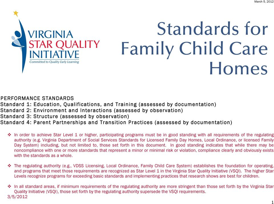 Level 1 or higher, participating programs must be in good standing with all regulating authority (e.g. Virginia Department of Social Services Standards for Licensed Family s, Local Ordinance, or licensed Family Day System) including, but not limited to, those set forth in this document.