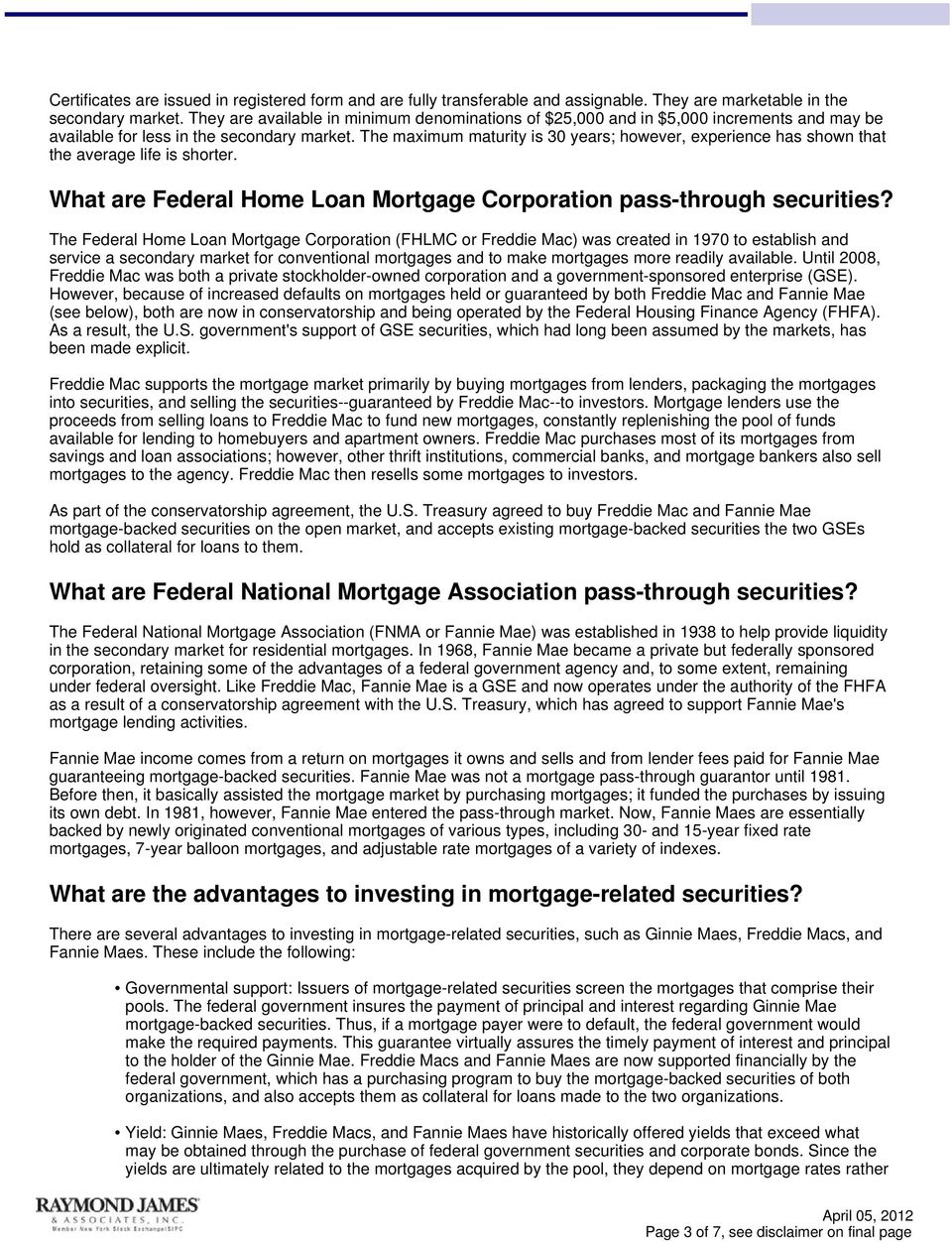 The maximum maturity is 30 years; however, experience has shown that the average life is shorter. What are Federal Home Loan Mortgage Corporation pass-through securities?