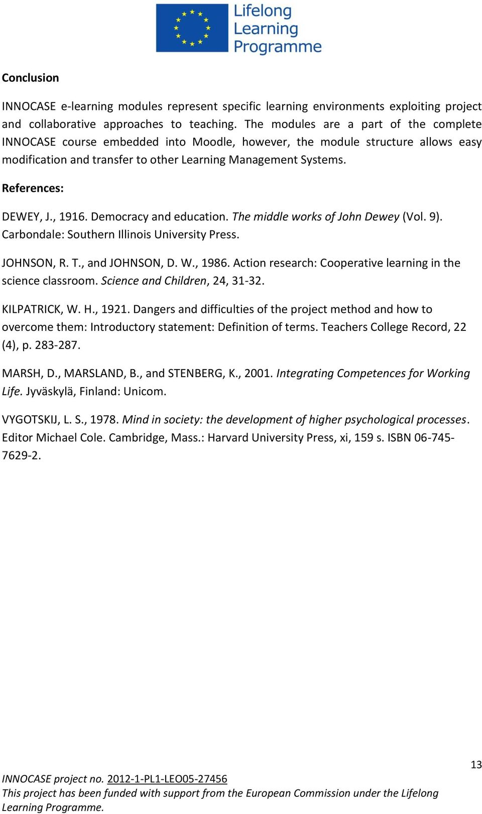 References: DEWEY, J., 1916. Democracy and education. The middle works of John Dewey (Vol. 9). Carbondale: Southern Illinois University Press. JOHNSON, R. T., and JOHNSON, D. W., 1986.