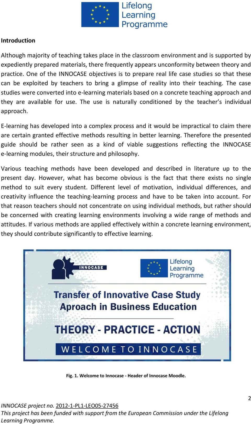 The case studies were converted into e-learning materials based on a concrete teaching approach and they are available for use. The use is naturally conditioned by the teacher s individual approach.