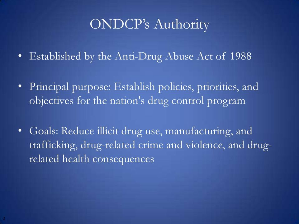 drug control program Goals: Reduce illicit drug use, manufacturing, and