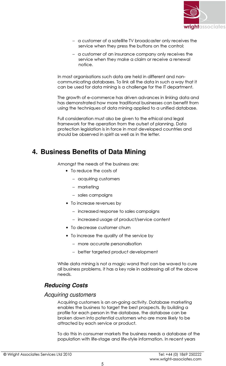 To link all the data in such a way that it can be used for data mining is a challenge for the IT department.