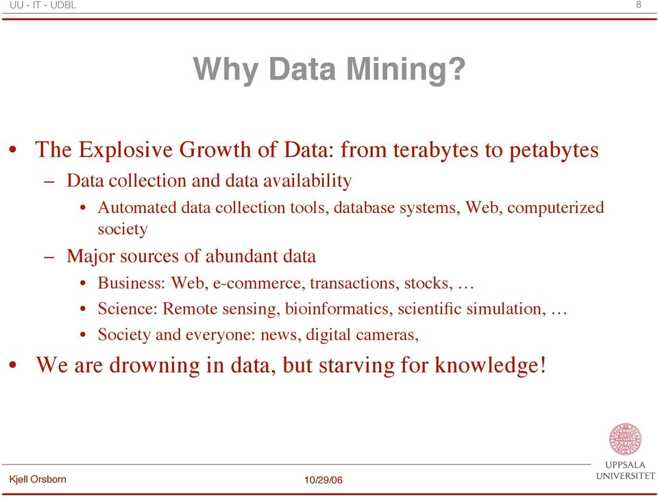 data collection tools, database systems, Web, computerized society Major sources of abundant data Business: