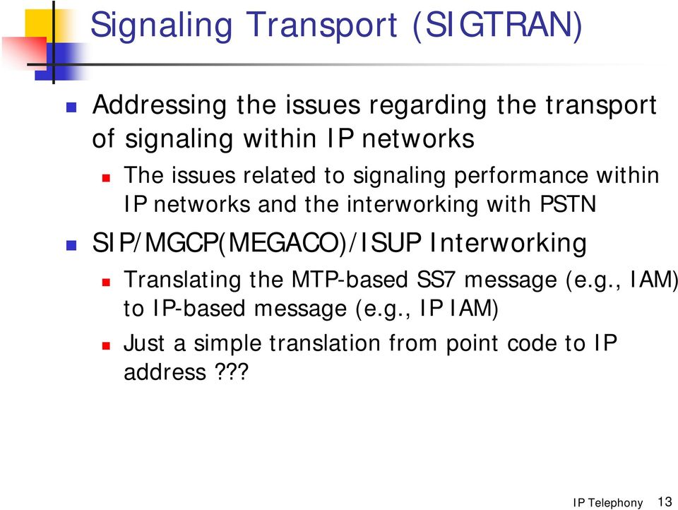 with PSTN SIP/MGCP(MEGACO)/ISUP Interworking Translating the MTP-based SS7 message (e.g., IAM) to IP-based message (e.