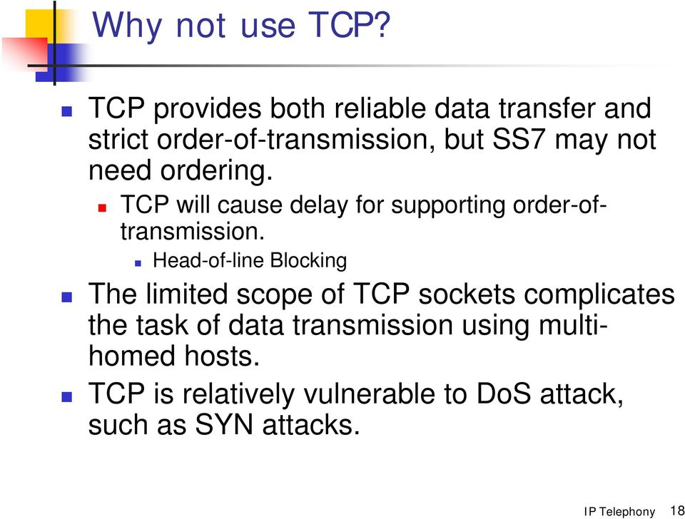 need ordering. TCP will cause delay for supporting order-oftransmission.