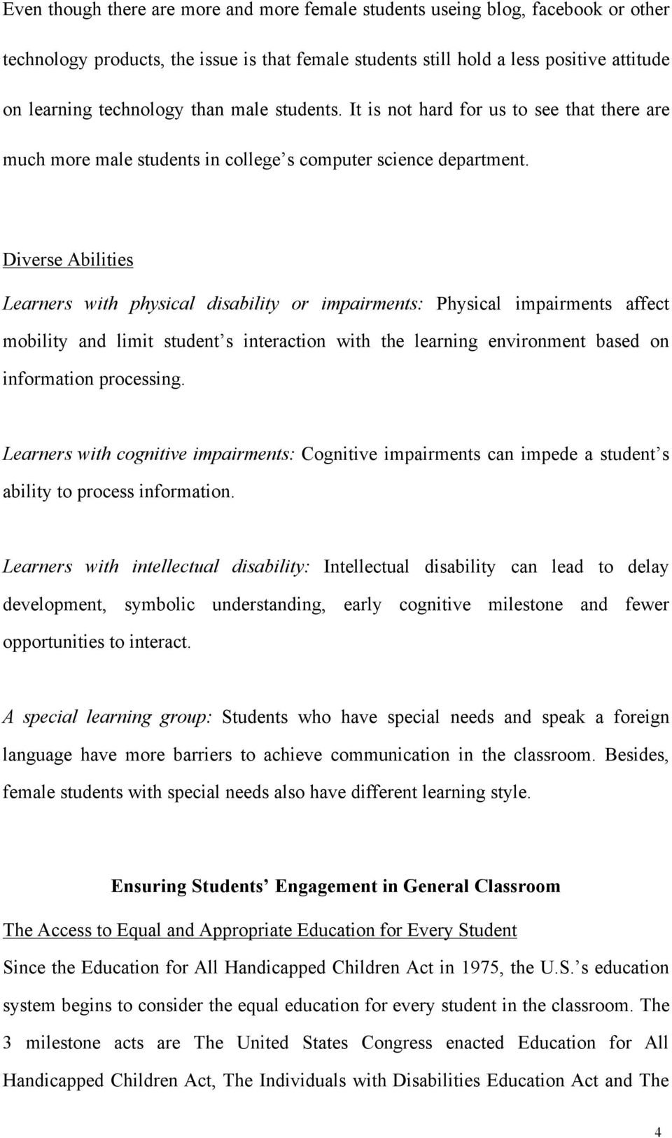 Diverse Abilities Learners with physical disability or impairments: Physical impairments affect mobility and limit student s interaction with the learning environment based on information processing.