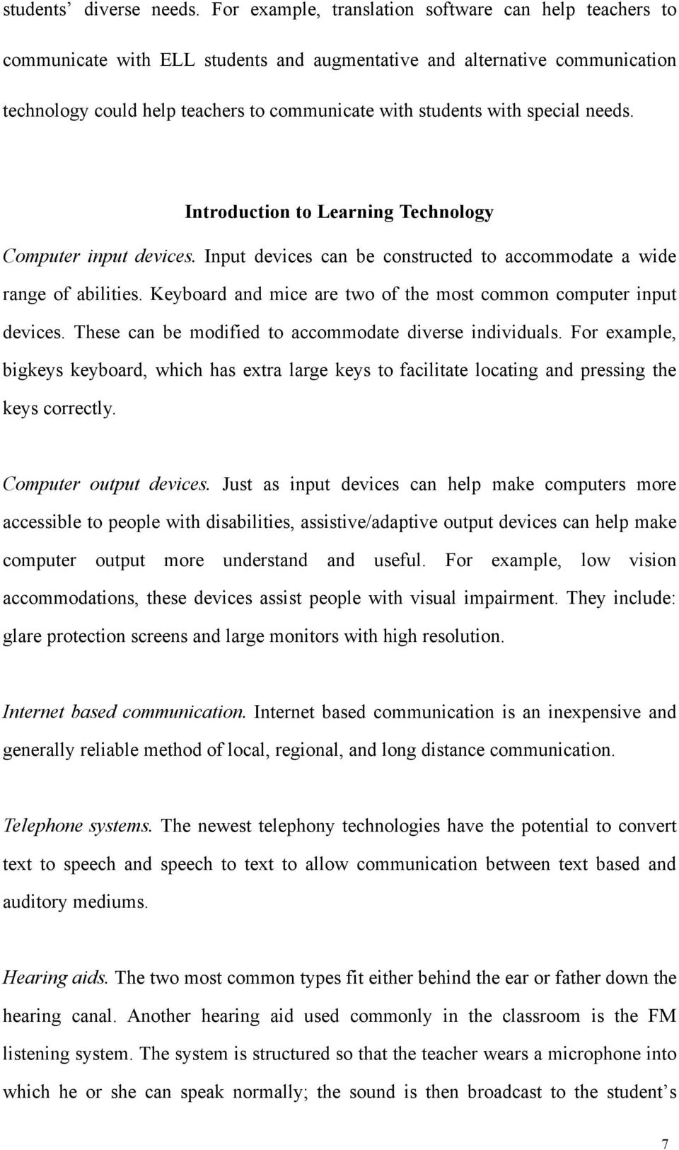 special needs. Introduction to Learning Technology Computer input devices. Input devices can be constructed to accommodate a wide range of abilities.