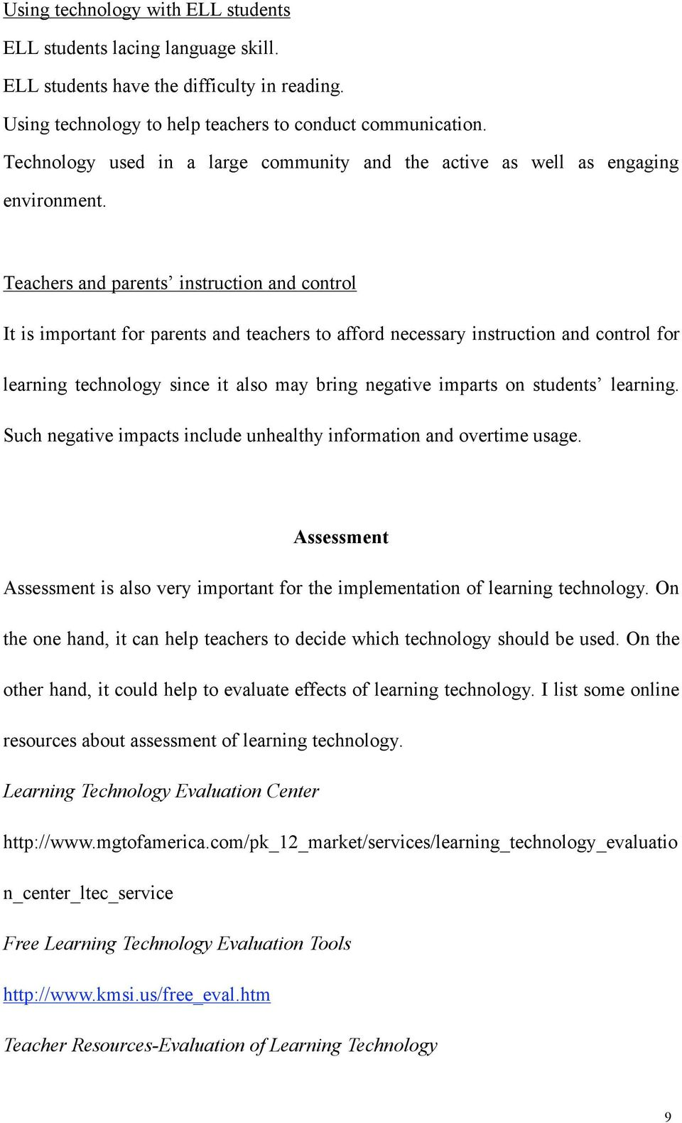 Teachers and parents instruction and control It is important for parents and teachers to afford necessary instruction and control for learning technology since it also may bring negative imparts on