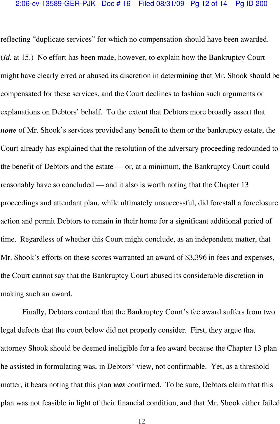 Shook should be compensated for these services, and the Court declines to fashion such arguments or explanations on Debtors behalf. To the extent that Debtors more broadly assert that none of Mr.