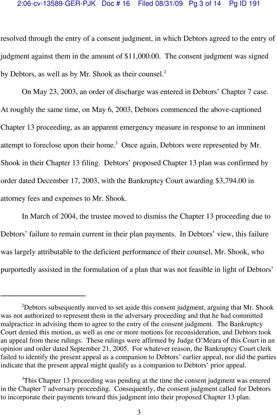 At roughly the same time, on May 6, 2003, Debtors commenced the above-captioned Chapter 13 proceeding, as an apparent emergency measure in response to an imminent attempt to foreclose upon their home.