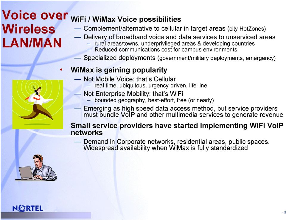 popularity Not Mobile Voice: that s Cellular real time, ubiquitous, urgency-driven, life-line Not Enterprise Mobility: that s WiFi bounded geography, best-effort, free (or nearly) Emerging as high