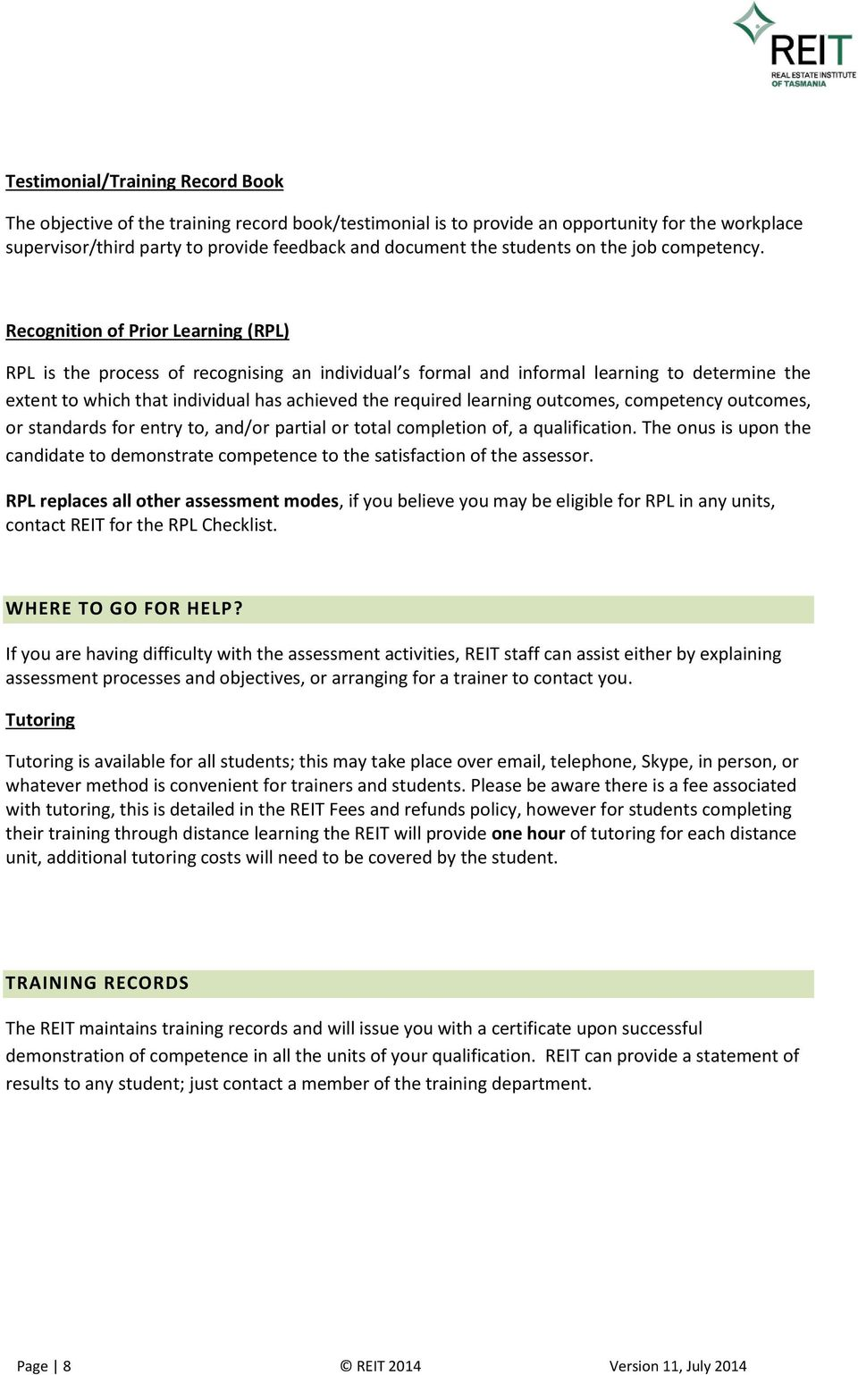 Recognition of Prior Learning (RPL) RPL is the process of recognising an individual s formal and informal learning to determine the extent to which that individual has achieved the required learning