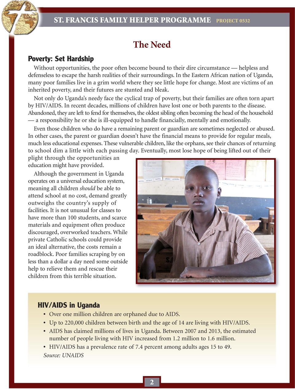 Most are victims of an inherited poverty, and their futures are stunted and bleak. Not only do Uganda s needy face the cyclical trap of poverty, but their families are often torn apart by HIV/AIDS.