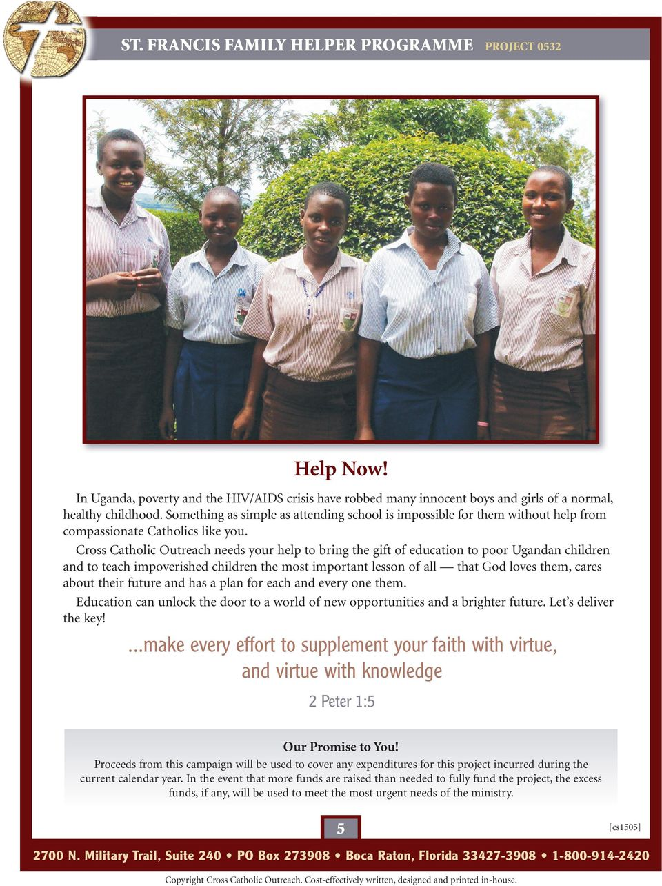 Cross Catholic Outreach needs your help to bring the gift of education to poor Ugandan children and to teach impoverished children the most important lesson of all that God loves them, cares about