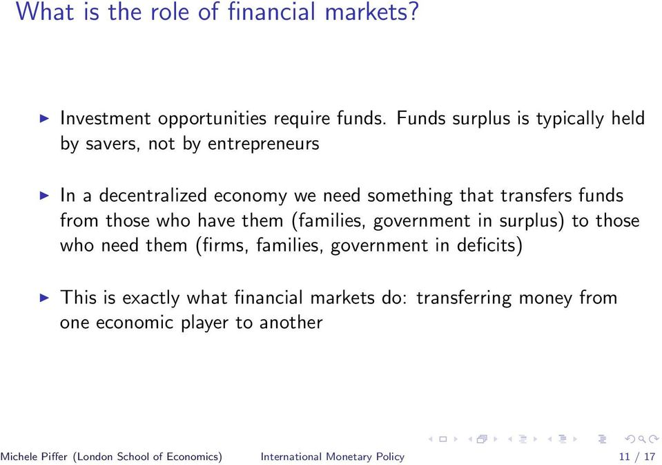 funds from those who have them (families, government in surplus) to those who need them (firms, families, government in