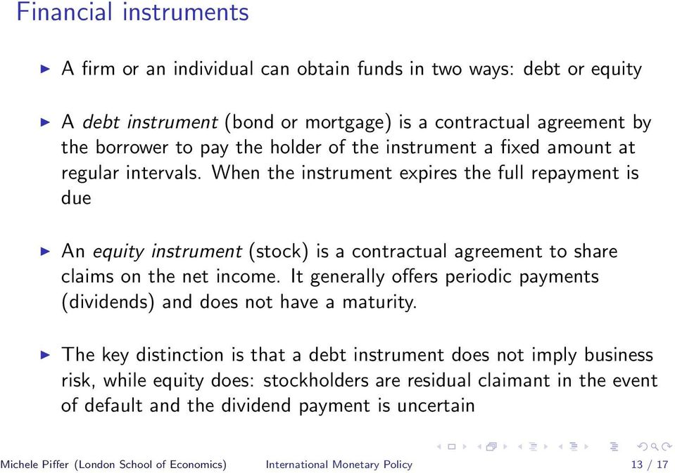 When the instrument expires the full repayment is due An equity instrument (stock) is a contractual agreement to share claims on the net income.