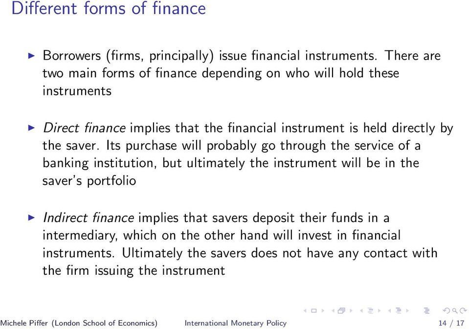 Its purchase will probably go through the service of a banking institution, but ultimately the instrument will be in the saver s portfolio Indirect finance implies that