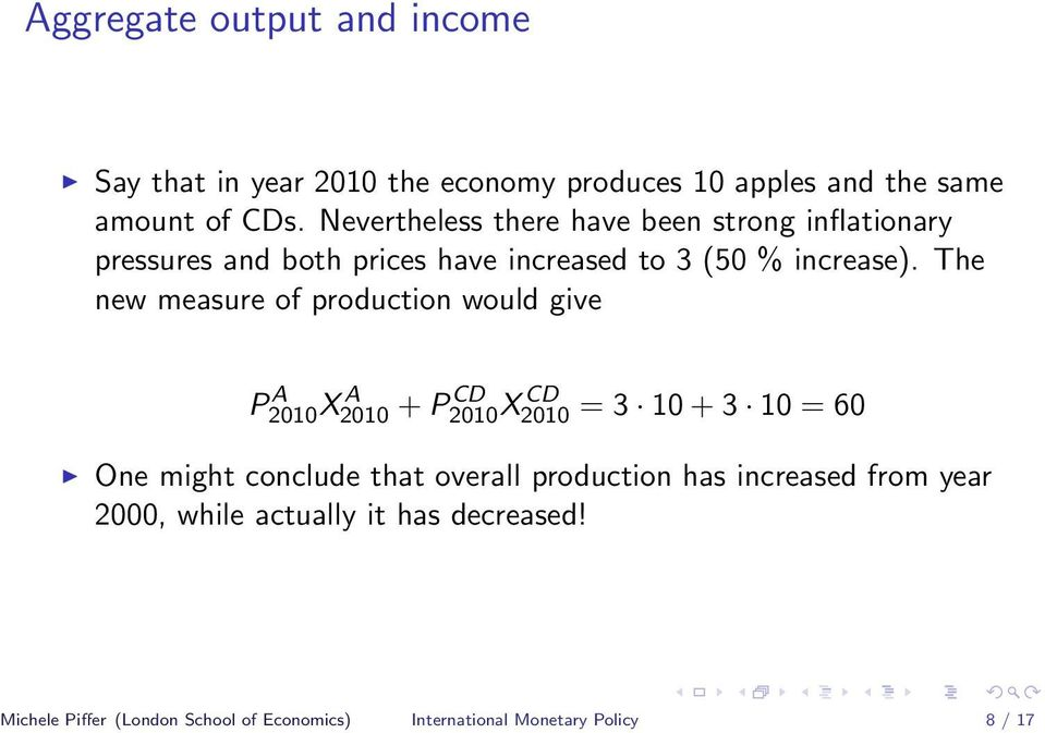 The new measure of production would give P A 2010X A 2010 + P CD 2010X CD 2010 = 3 10 + 3 10 = 60 One might conclude that