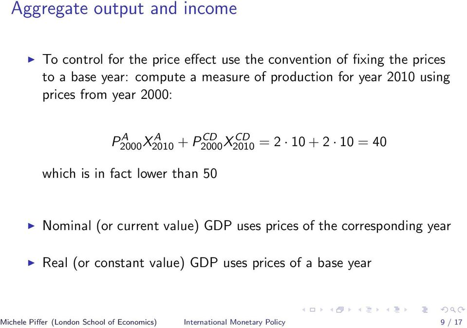 + 2 10 = 40 which is in fact lower than 50 Nominal (or current value) GDP uses prices of the corresponding year Real (or