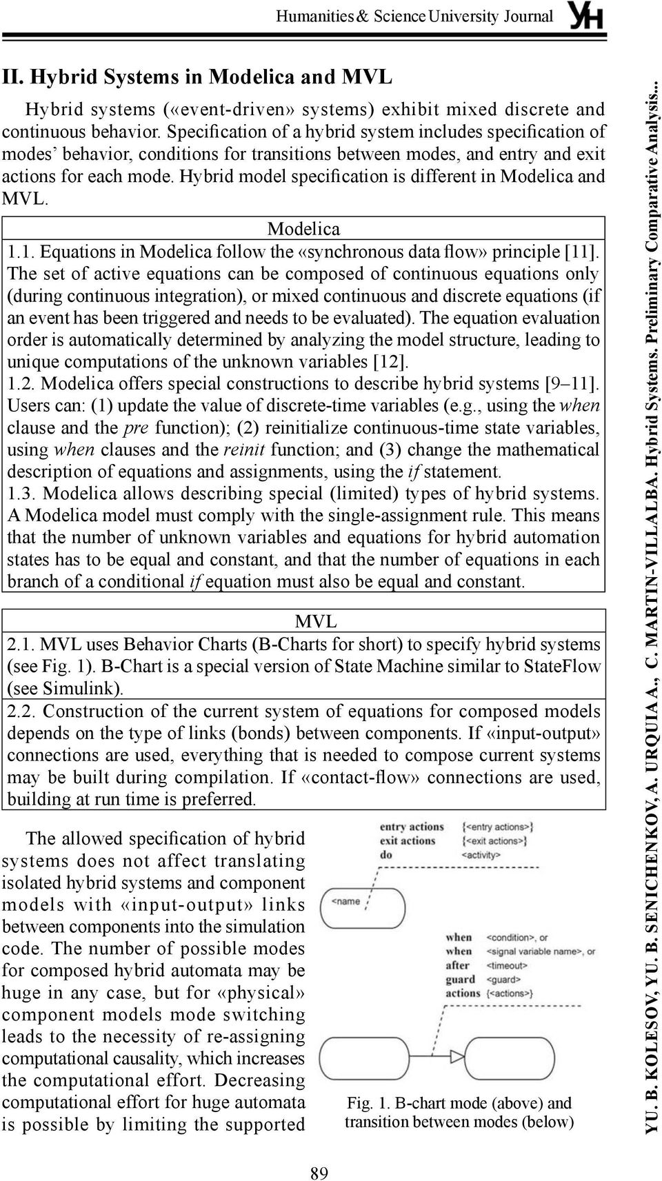Hybrid model specification is different in Modelica and MVL. Modelica 1.1. Equations in Modelica follow the «synchronous data flow» principle [11].