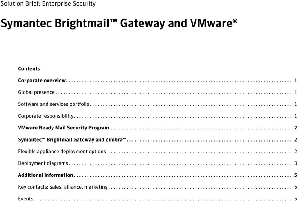 .................................................................................. 1 VMware Ready Mail Security Program..................................................................... 2 Symantec Brightmail Gateway and Zimbra.