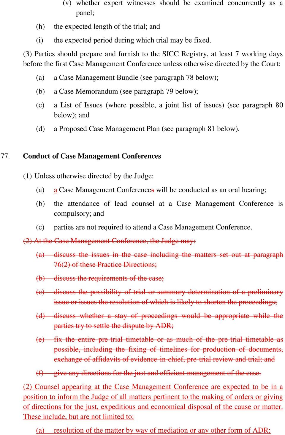 paragraph 78 below); a Case Memorandum (see paragraph 79 below); (c) a List of Issues (where possible, a joint list of issues) (see paragraph 80 below); and (d) a Proposed Case Management Plan (see