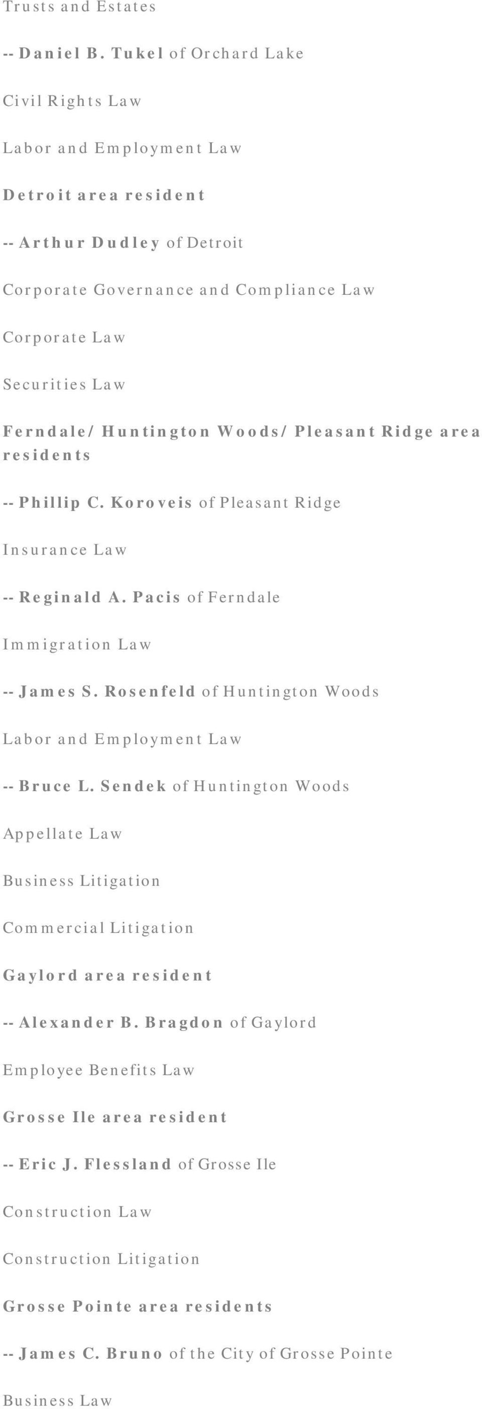 Ridge area residents -- Phillip C. Koroveis of Pleasant Ridge Insurance Law -- Reginald A. Pacis of Ferndale Immigration Law -- James S. Rosenfeld of Huntington Woods -- Bruce L.