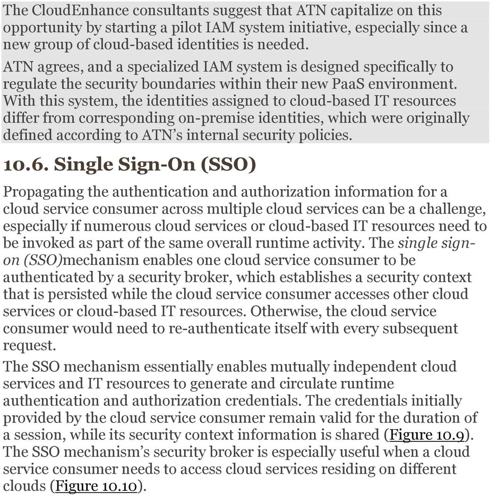 With this system, the identities assigned to cloud-based IT resources differ from corresponding on-premise identities, which were originally defined according to ATN s internal security policies. 10.