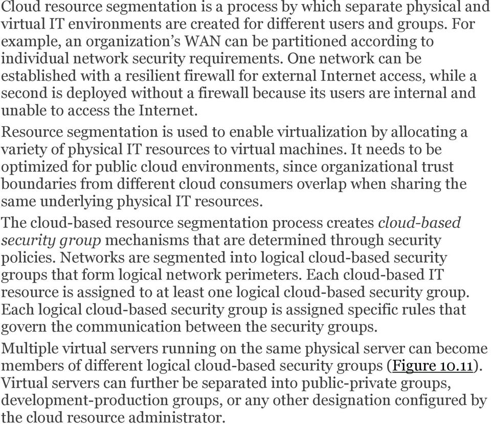 One network can be established with a resilient firewall for external Internet access, while a second is deployed without a firewall because its users are internal and unable to access the Internet.
