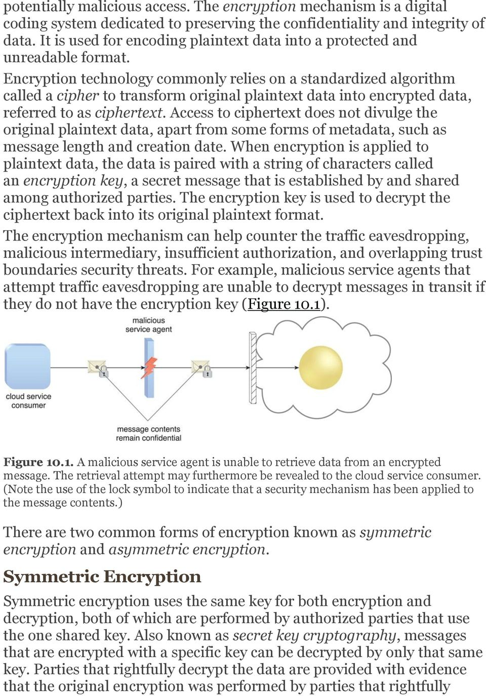 Encryption technology commonly relies on a standardized algorithm called a cipher to transform original plaintext data into encrypted data, referred to as ciphertext.