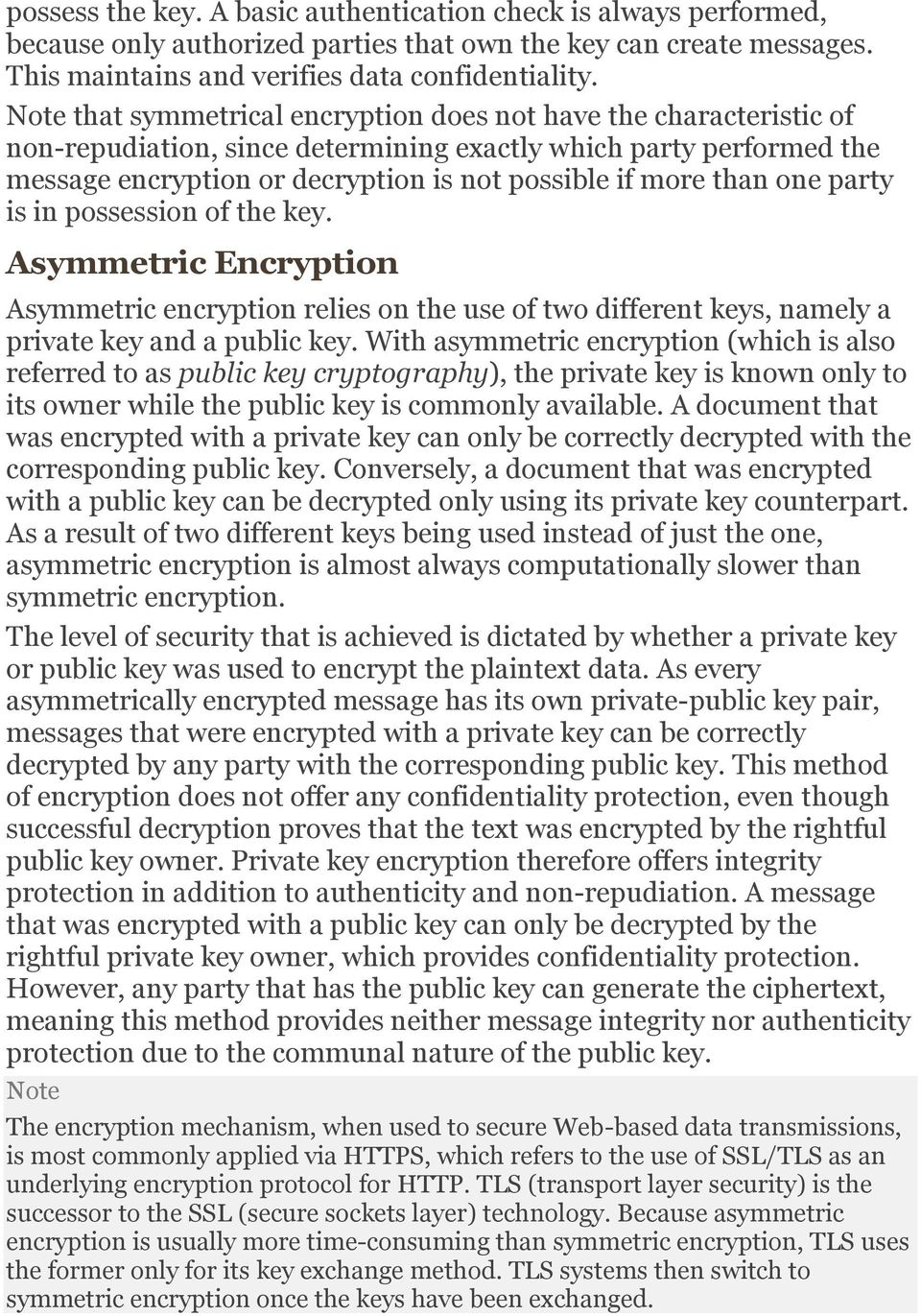 one party is in possession of the key. Asymmetric Encryption Asymmetric encryption relies on the use of two different keys, namely a private key and a public key.