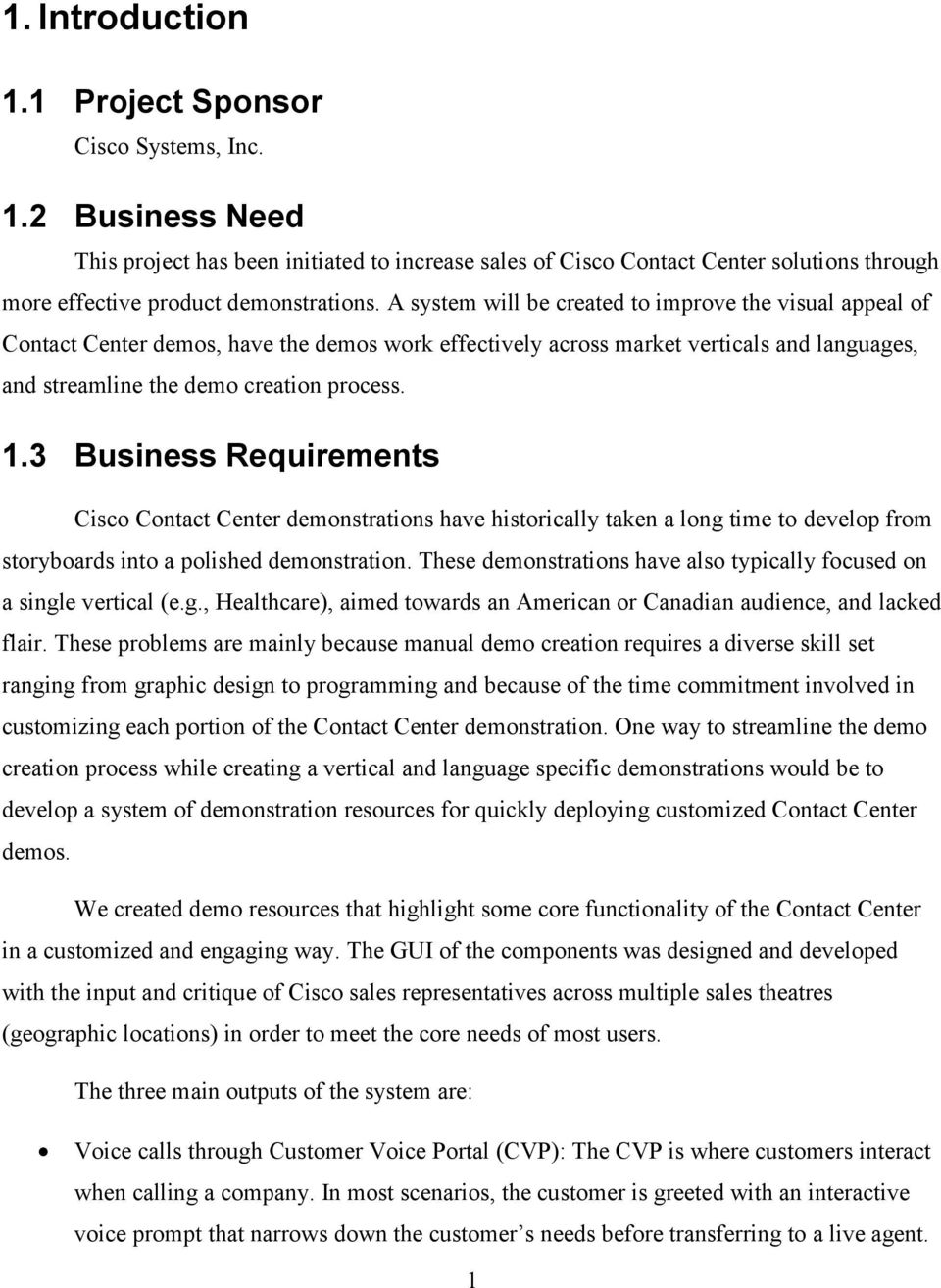 3 Business Requirements Cisco Contact Center demonstrations have historically taken a long time to develop from storyboards into a polished demonstration.