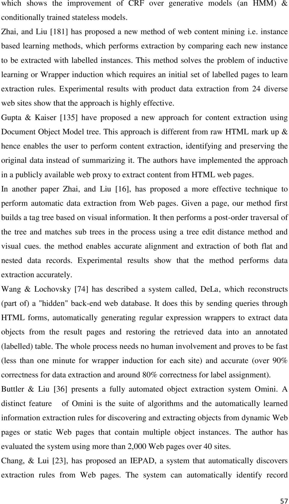 Experimental results with product data extraction from 24 diverse web sites show that the approach is highly effective.