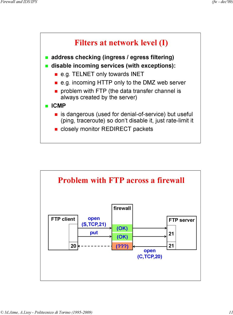 server problem with FTP (the data transfer channel is always created by the server) ICMP is dangerous (used for denial-of-service) but useful (ping,