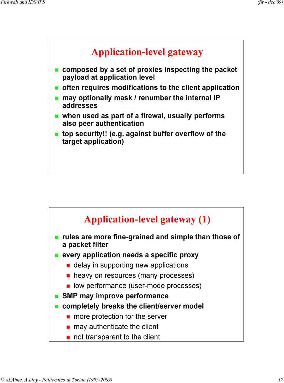 against buffer overflow of the target application) Application-level gateway (1) rules are more fine-grained and simple than those of a packet filter every application needs a specific proxy delay in