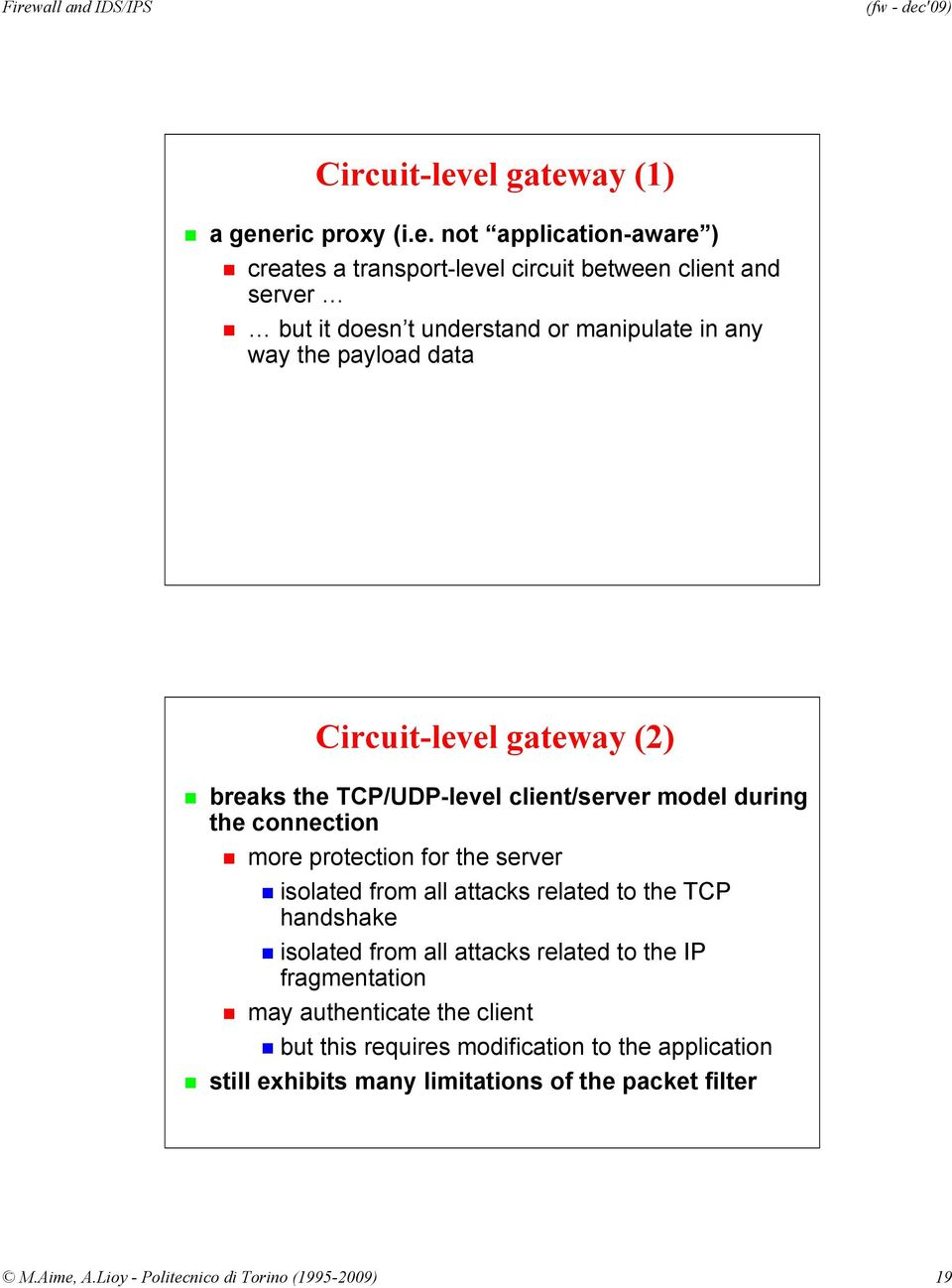 manipulate in any way the payload data el gateway (2) breaks the TCP/UDP-level client/server model during the connection more protection for the server