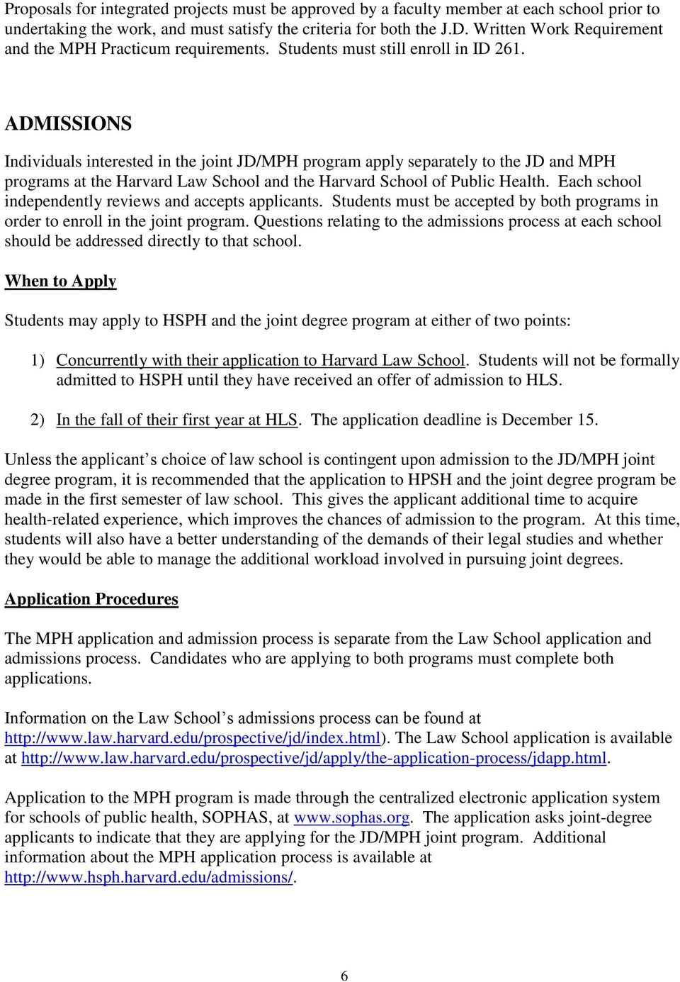 ADMISSIONS Individuals interested in the joint JD/MPH program apply separately to the JD and MPH programs at the Harvard Law School and the Harvard School of Public Health.