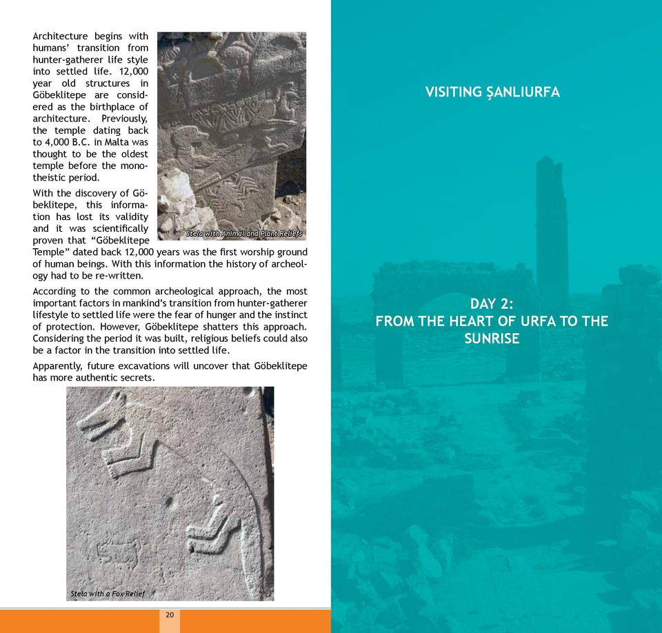 With the discovery of Göbeklitepe, this information has lost its validity and it was scientifically Stela with Animal and Plant Reliefs proven that Göbeklitepe Temple dated back 12,000 years was the
