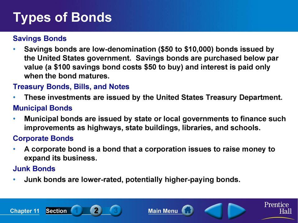 Treasury Bonds, Bills, and Notes These investments are issued by the United States Treasury Department.