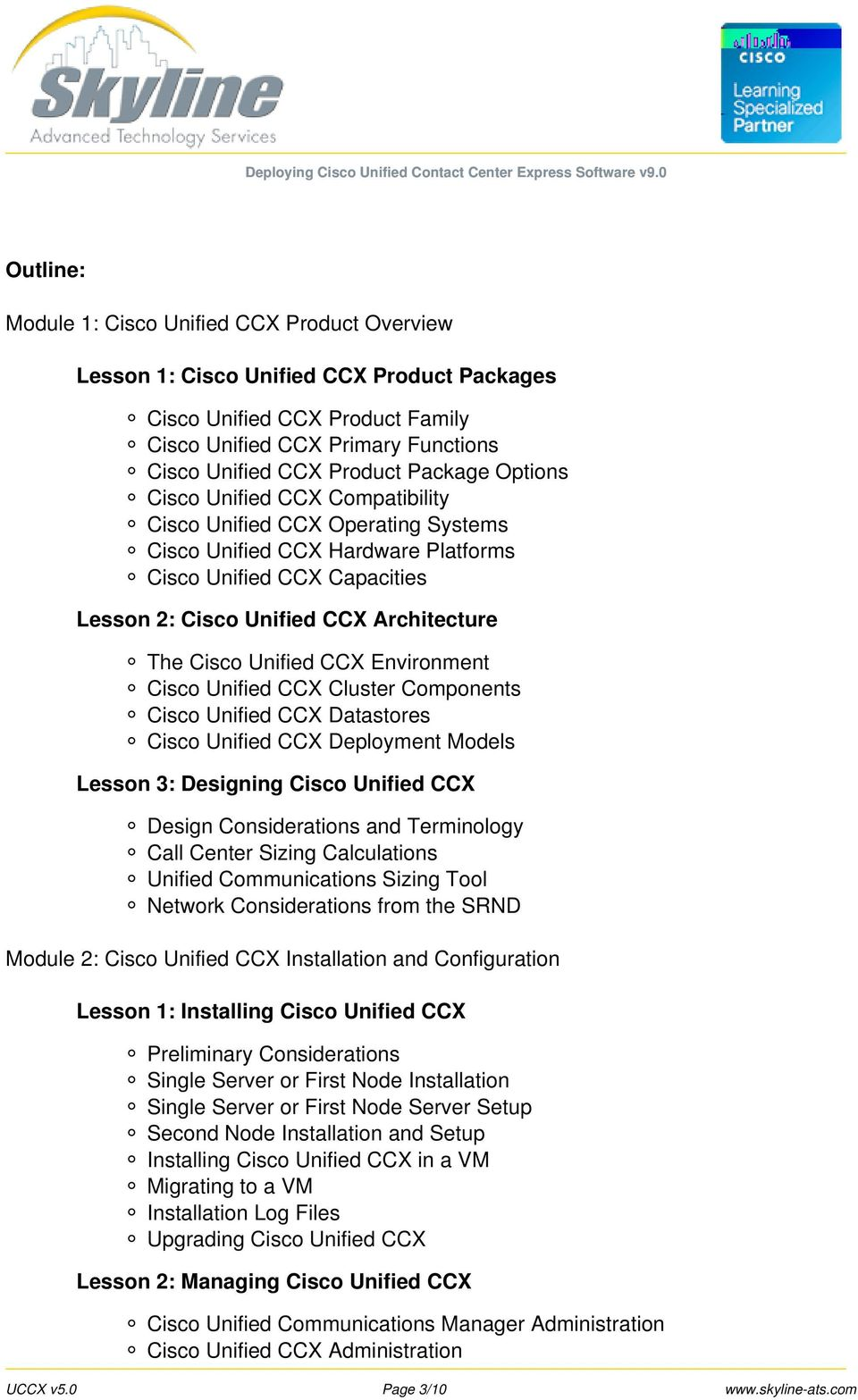 Cisco Unified CCX Environment Cisco Unified CCX Cluster Components Cisco Unified CCX Datastores Cisco Unified CCX Deployment Models Lesson 3: Designing Cisco Unified CCX Design Considerations and