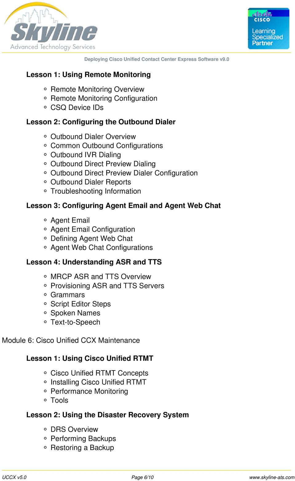 and Agent Web Chat Agent Email Agent Email Configuration Defining Agent Web Chat Agent Web Chat Configurations Lesson 4: Understanding ASR and TTS MRCP ASR and TTS Overview Provisioning ASR and TTS