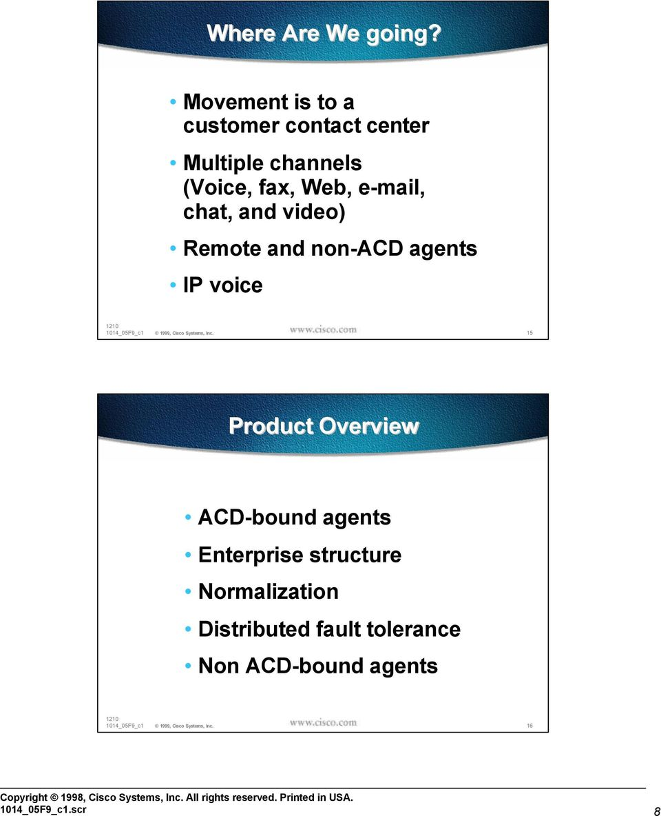 Web, e-mail, chat, and video) Remote and non-acd agents IP voice 15