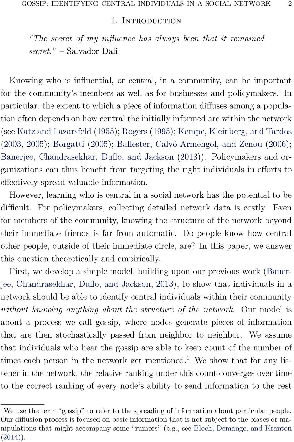 In particular, the extent to which a piece of information diffuses among a population often depends on how central the initially informed are within the network (see Katz and Lazarsfeld (1955);