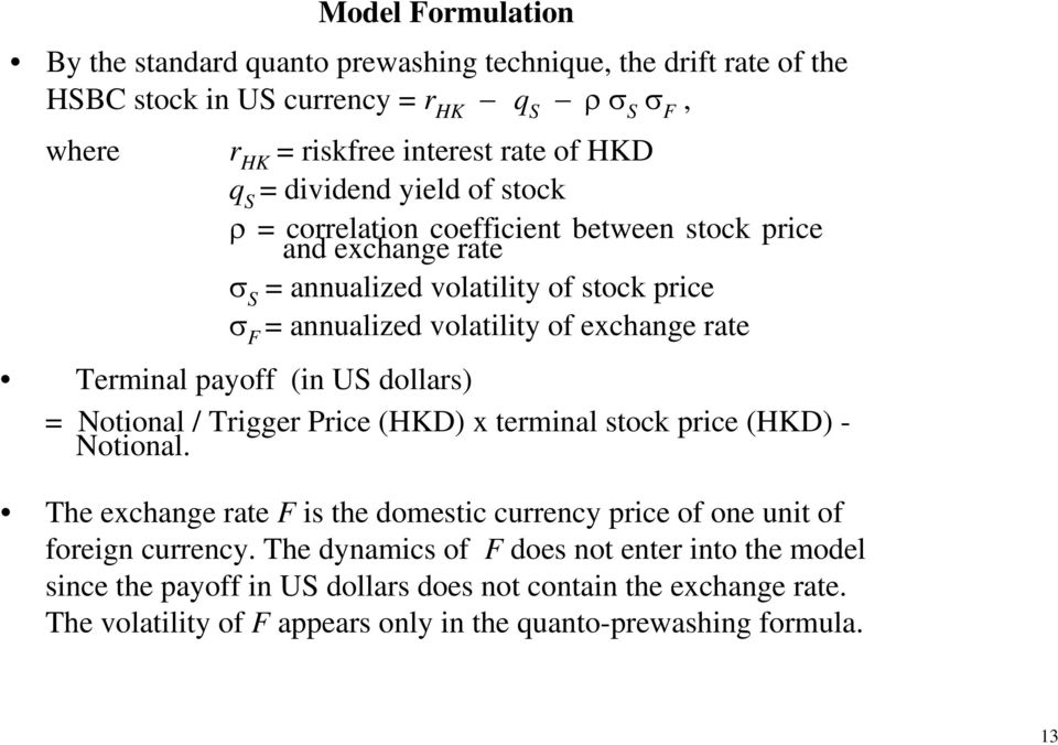 Terminal payoff (in US dollars) = Notional / Trigger Price (HKD) x terminal stock price (HKD) - Notional.