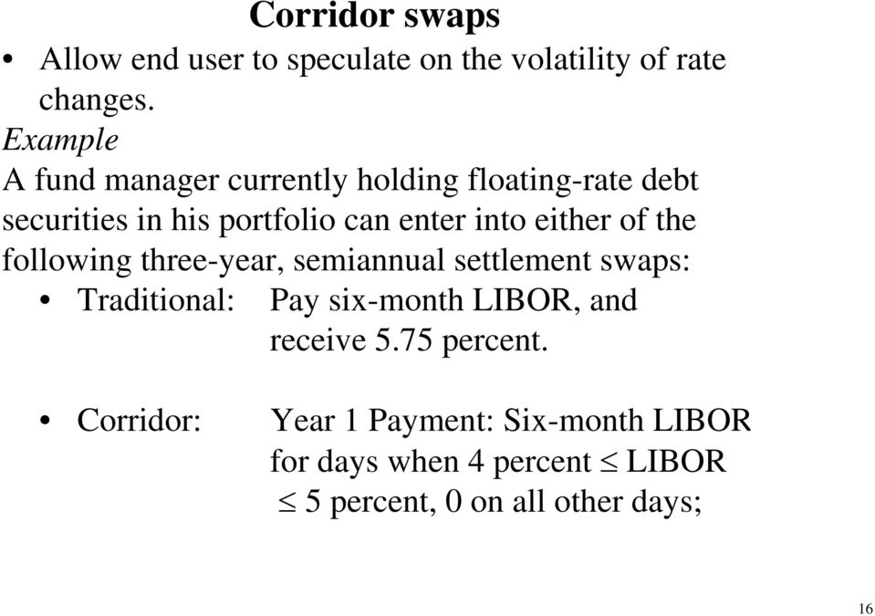either of the following three-year, semiannual settlement swaps: Traditional: Pay six-month LIBOR, and