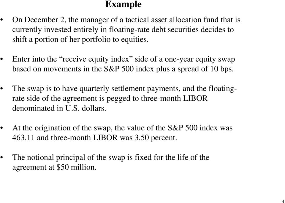 The swap is to have quarterly settlement payments, and the floatingrate side of the agreement is pegged to three-month LIBOR denominated in U.S. dollars.