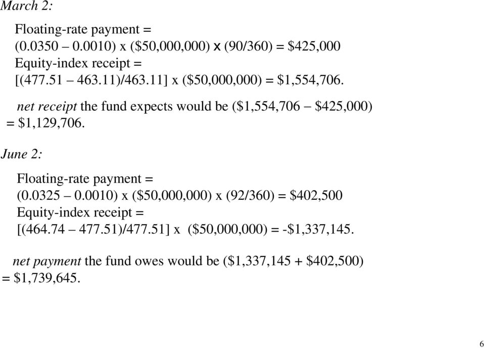 net receipt the fund expects would be ($1,554,706 $425,000) = $1,129,706. June 2: Floating-rate payment = (0.0325 0.