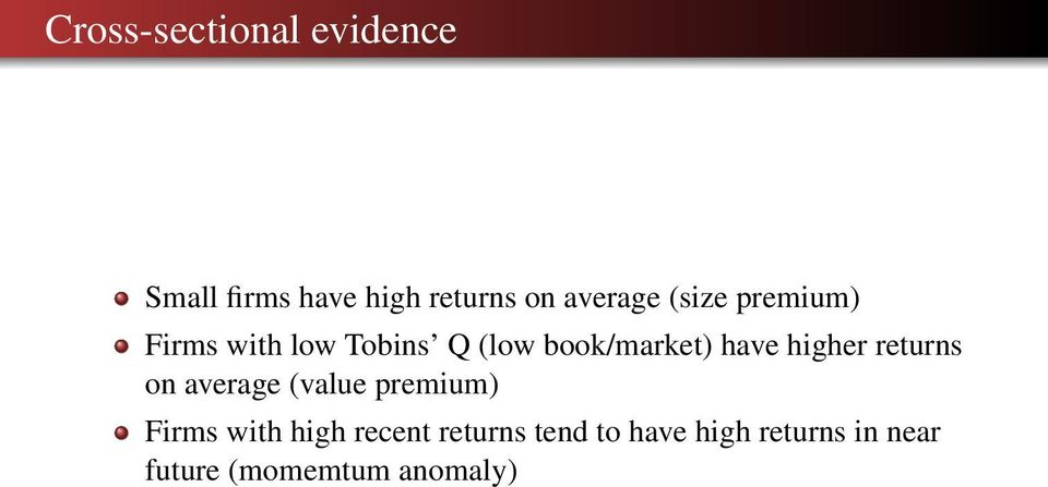 have higher returns on average (value premium) Firms with high