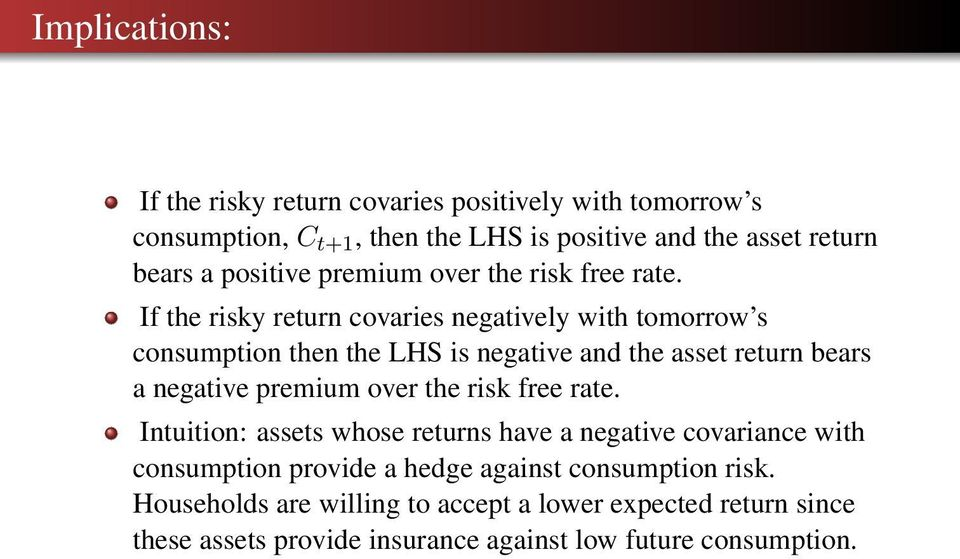 If the risky return covaries negatively with tomorrow s consumption then the LHS is negative and the asset return bears a negative premium over the
