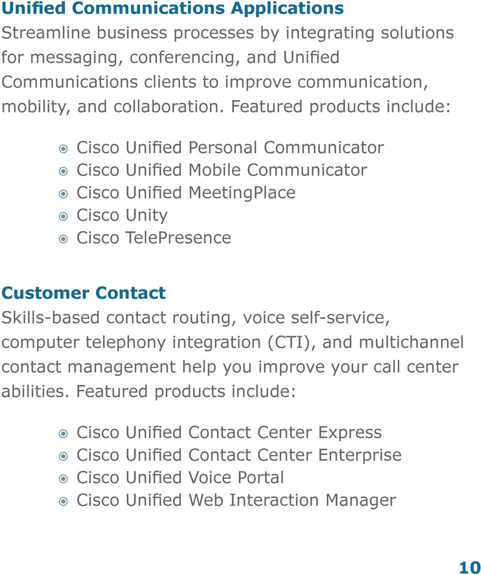 Featured products include: Cisco Unified Personal Communicator Cisco Unified Mobile Communicator Cisco Unified MeetingPlace Cisco Unity Cisco TelePresence Customer Contact